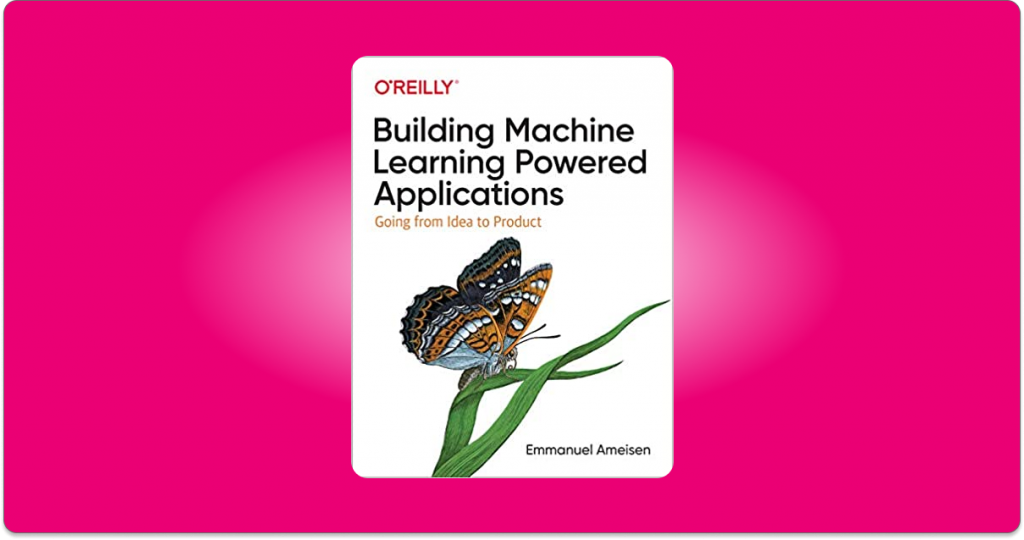 building machine learning powered applications going from idea to product